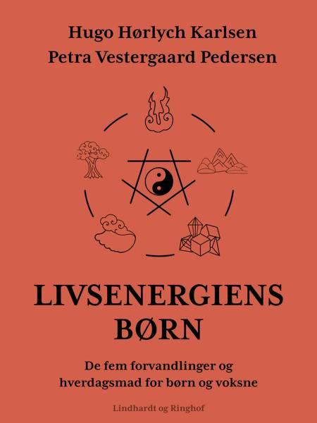Livsenergiens børn. De fem forvandlinger og hverdagsmad for børn og voksne af Hugo Hørlych Karlsen og Petra Vestergaard Pedersen