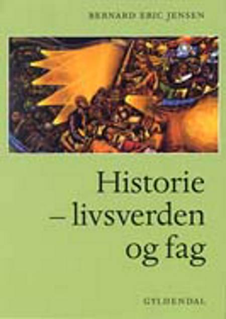 Historie - livsverden og fag af Bernard Eric Jensen