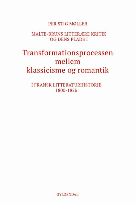 Malte-Bruns litterære kritik og dens plads i transformationsprocessen mellem klassicisme og romantik i fransk litteraturhistorie 1800-1826 af Per Stig Møller