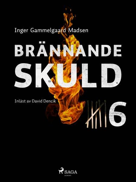 Brännande skuld: Del 6 af Inger Gammelgaard Madsen