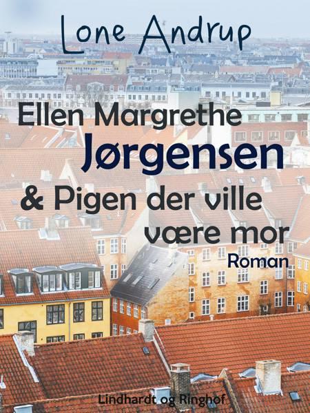 Ellen Margrethe Jørgensen & pigen der ville være mor af Lone Andrup