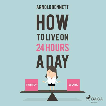 How to Live on 24 Hours a Day af Arnold Bennett