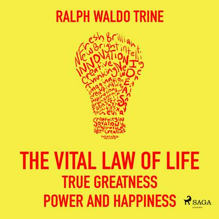 The Vital Law Of Life True Greatness Power and Happiness af Ralph Waldo Trine