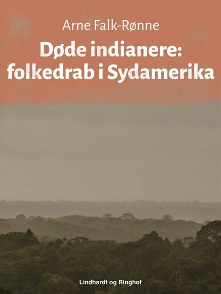 Døde indianere: folkedrab i Sydamerika af Arne Falk-Rønne