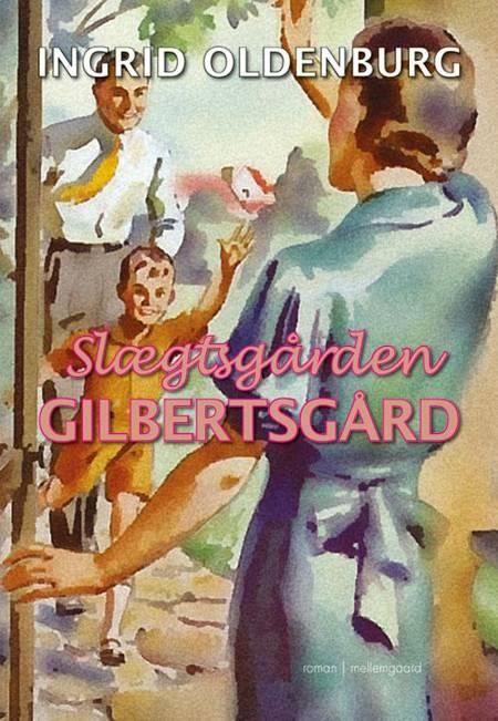Slægtsgården Gilbertsgård af Ingrid Oldenburg