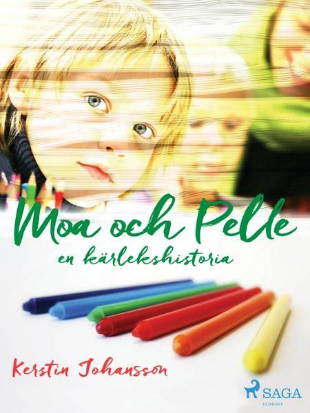 Moa och Pelle : en kärlekshistoria af Kerstin Johansson