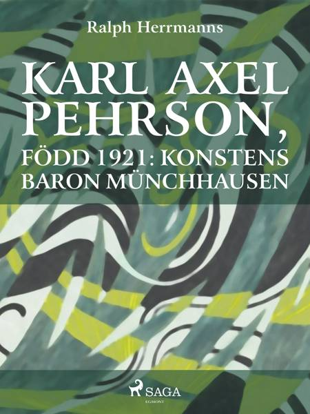 Karl Axel Pehrson, född 1921: konstens baron Münchhausen af Ralph Herrmanns
