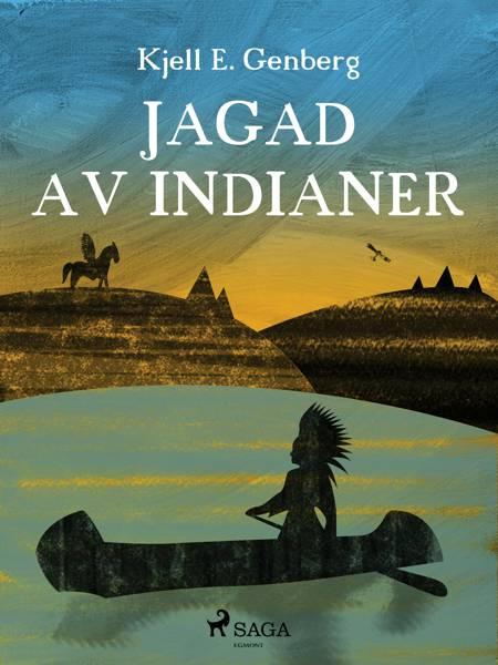 Jagad av indianer af Kjell E Genberg
