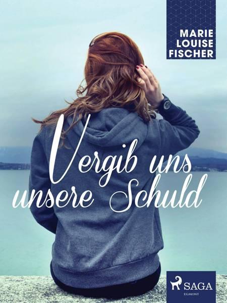 Vergib uns unsere Schuld af Marie Louise Fischer