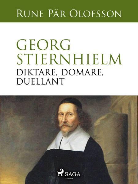 Georg Stiernhielm - diktare, domare, duellant af Rune Pär Olofsson