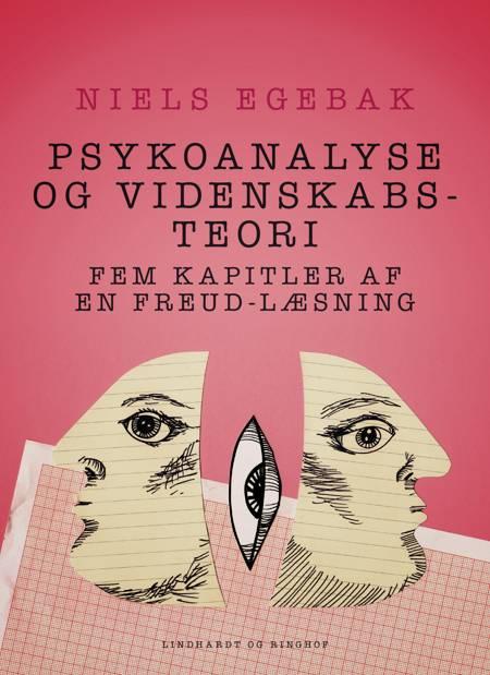 Psykoanalyse og videnskabsteori. Fem kapitler af en Freud-læsning. af Niels Egebak