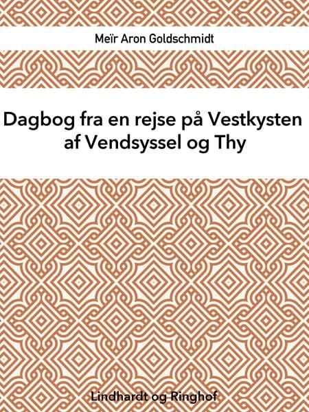 Dagbog fra en rejse på Vestkysten af Vendsyssel og Thy af Meïr Aron Goldschmidt