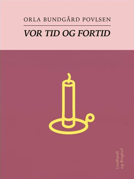 Vor tid og fortid af Orla Bundgård Povlsen