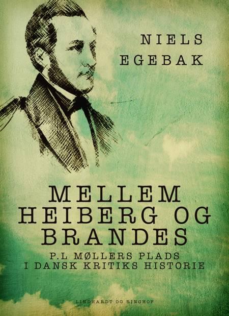 Mellem Heiberg og Brandes. P.L Møllers plads i dansk kritiks historie af Niels Egebak