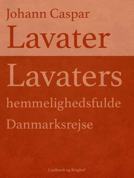 Lavaters hemmelighedsfulde Danmarksrejse af Johann Caspar Lavater