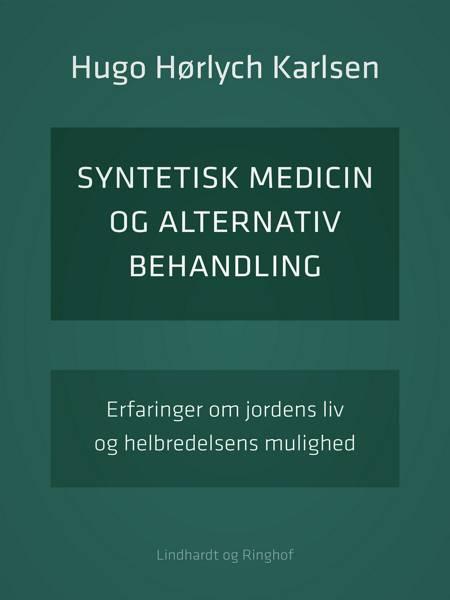 Syntetisk medicin og alternativ behandling. Erfaringer om jordens liv og helbredelsens mulighed af Hugo Hørlych Karlsen