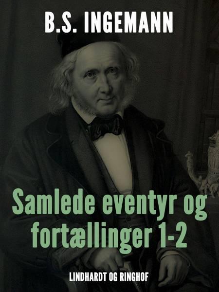 Samlede eventyr og fortællinger 1-2 af B. S. Ingemann