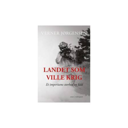 LANDET SOM VILLE KRIG. ET IMPERIUMS STORHED OG FALD af Verner Jørgensen