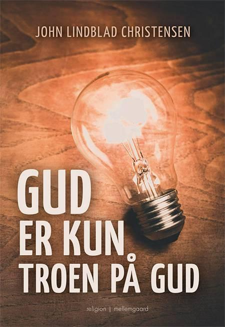 Gud er kun troen på Gud af John Lindblad Christensen