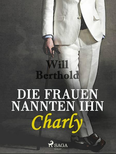 Die Frauen nannten ihn Charly af Will Berthold