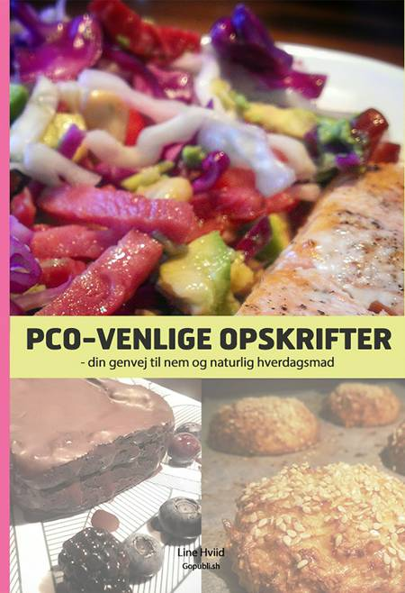PCO-venlige opskrifter - din genvej til nem og naturlig hverdagsmad af Line Hviid