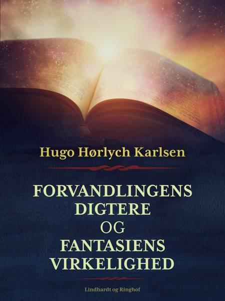 Forvandlingens digtere og fantasiens virkelighed af Hugo Hørlych Karlsen