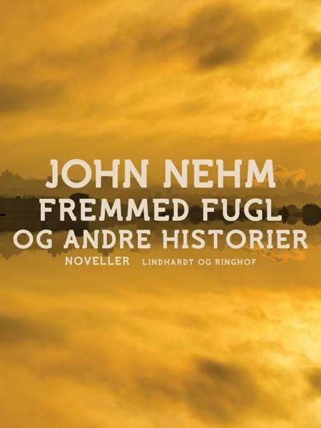 Fremmed fugl og andre historier af John Nehm