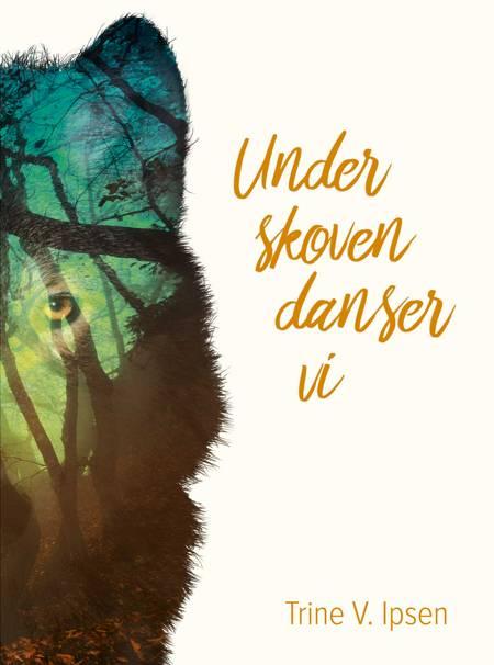 Under skoven danser vi af Trine V. Ipsen
