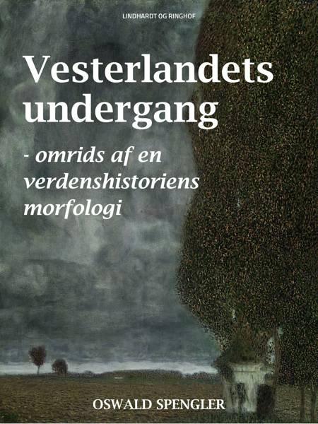 Vesterlandets undergang - omrids af en verdenshistoriens morfologi af Oswald Spengler