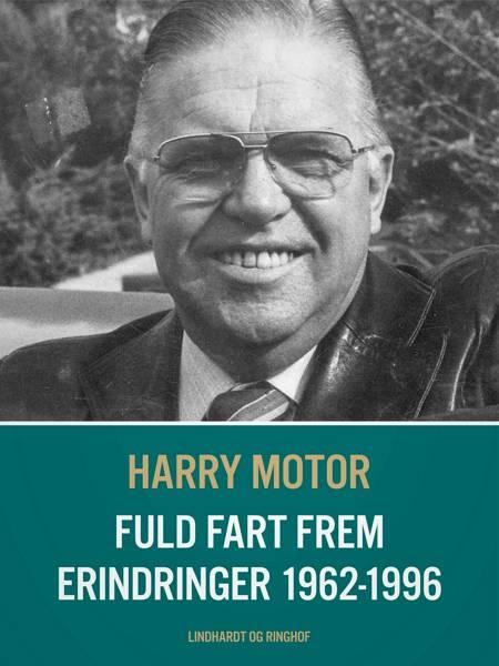 Fuld fart frem. Erindringer 1962-1996 af Harry Motor