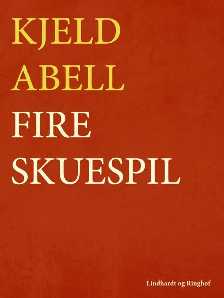Fire skuespil af Kjeld Abell