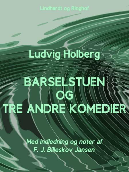 Barselstuen og tre andre komedier af Ludvig Holberg og F. J. Billeskov Jansen