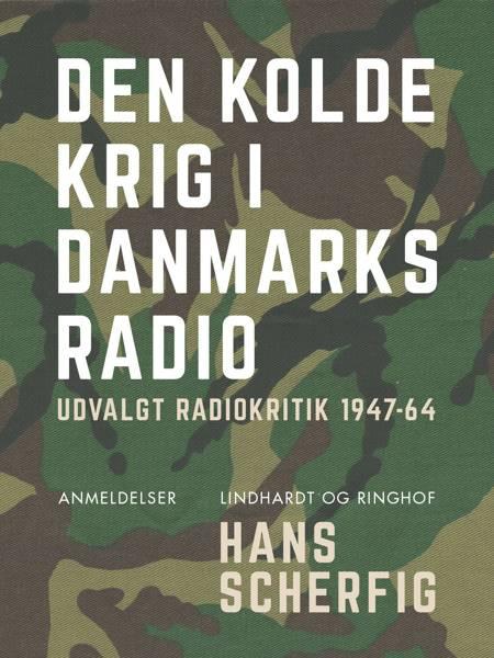 Den kolde krig i Danmarks Radio: udvalgt radiokritik 1947-64 af Hans Scherfig