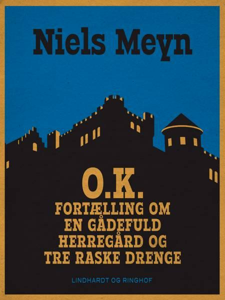 O.K.: fortælling om en gådefuld herregård og tre raske drenge af Niels Meyn