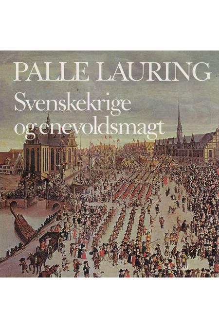 Svenskekrige og enevoldsmagt af Palle Lauring