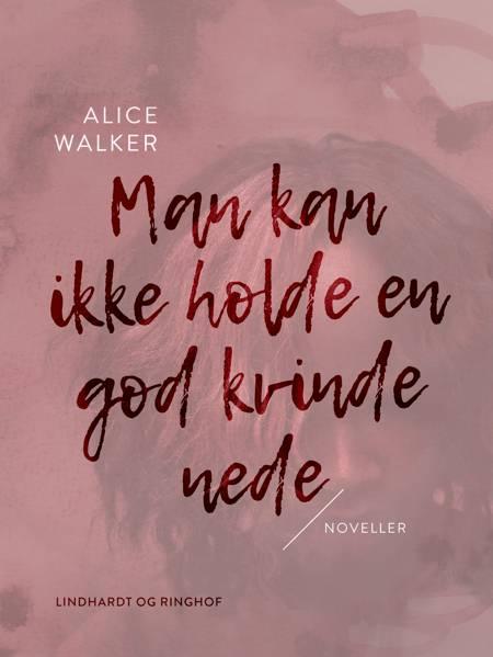 Man kan ikke holde en god kvinde nede af Alice Walker