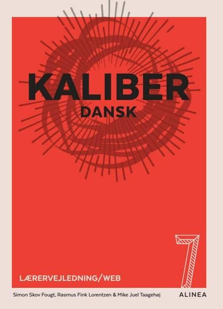 Kaliber 7. Lærervejledning/Web af Simon Skov Fougt, Rasmus Fink Lorentzen og Mike Juel Taagehøj