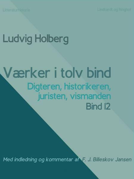 Værker i tolv bind 12. Digteren, historikeren, juristen, vismanden af Ludvig Holberg og F. J. Billeskov Jansen