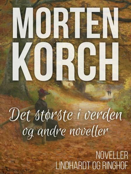 Det største i verden og andre noveller af Morten Korch