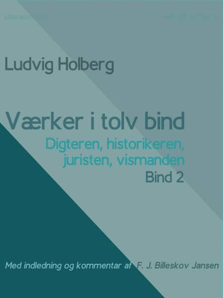 Værker i tolv bind 2. Digteren, historikeren, juristen, vismanden af Ludvig Holberg og F. J. Billeskov Jansen