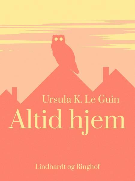Altid hjem af Ursula K. Le Guin