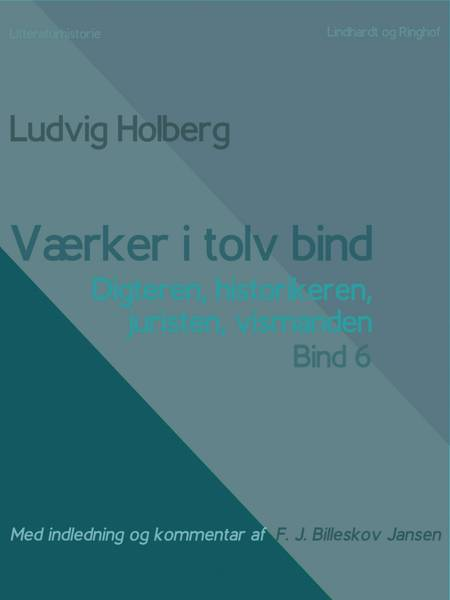 Værker i tolv bind 6. Digteren, historikeren, juristen, vismanden af Ludvig Holberg og F. J. Billeskov Jansen