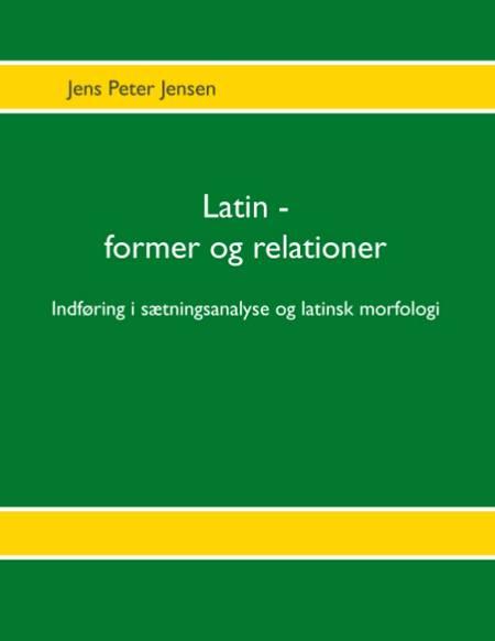 Latin - former og relationer af Jens Peter Jensen