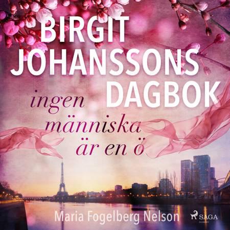 Birgit Johanssons dagbok - ingen människa är en ö af Maria Fogelberg Nelson