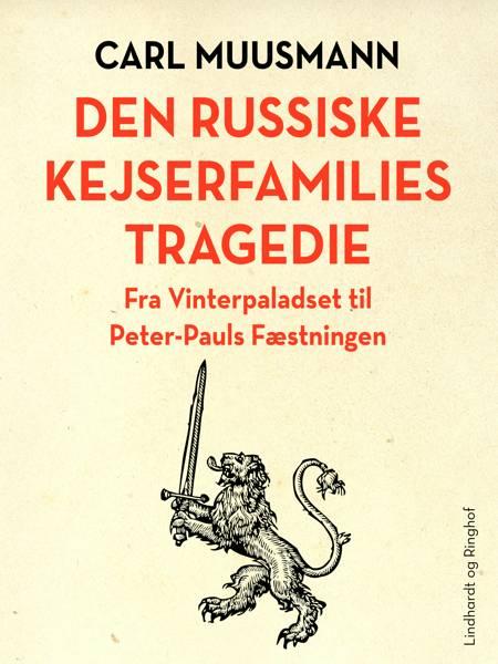 Den russiske kejserfamilies tragedie. Fra Vinterpaladset til Peter-Pauls Fæstningen af Carl Muusmann