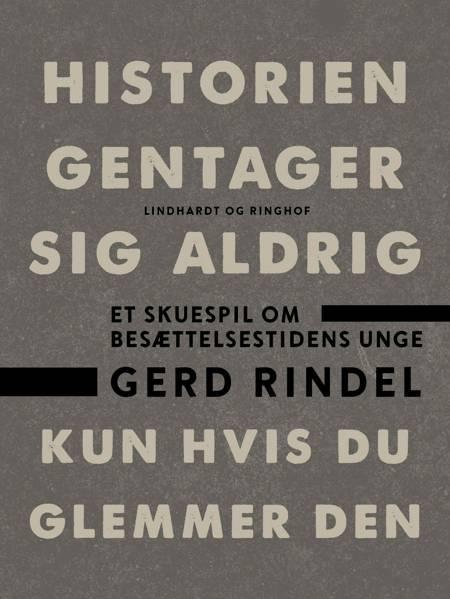 Historien gentager sig aldrig - kun hvis du glemmer den af Gerd Rindel
