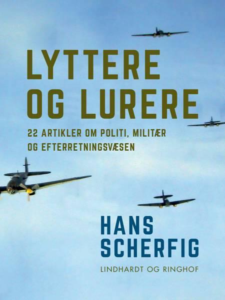 Lyttere og lurere: 22 artikler om politi, militær og efterretningsvæsen af Hans Scherfig