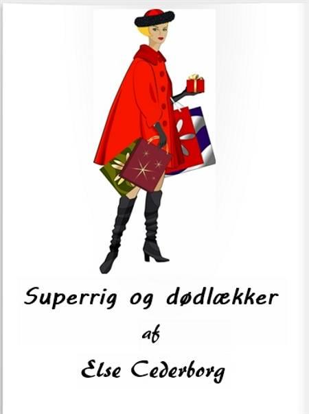 SUPERRIG OG DØDLÆKKER af Else Cederborg