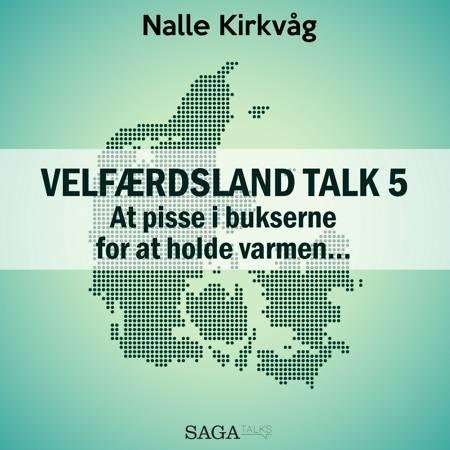 Velfærdsland TALK #5 - At pisse i bukserne for at holde varmen ... af Nalle Kirkvåg
