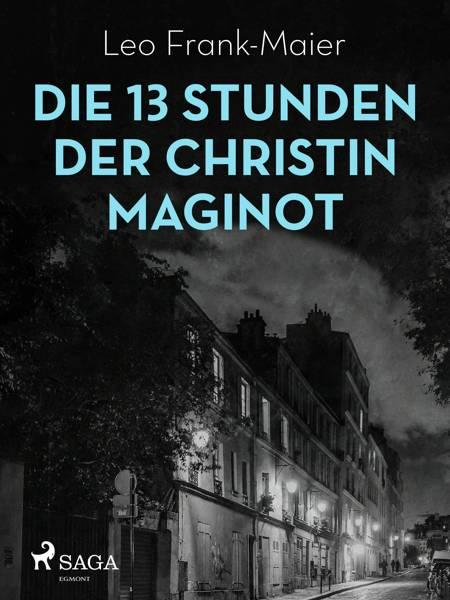 Die 13 Stunden der Christin Maginot af Leo Frank-Maier